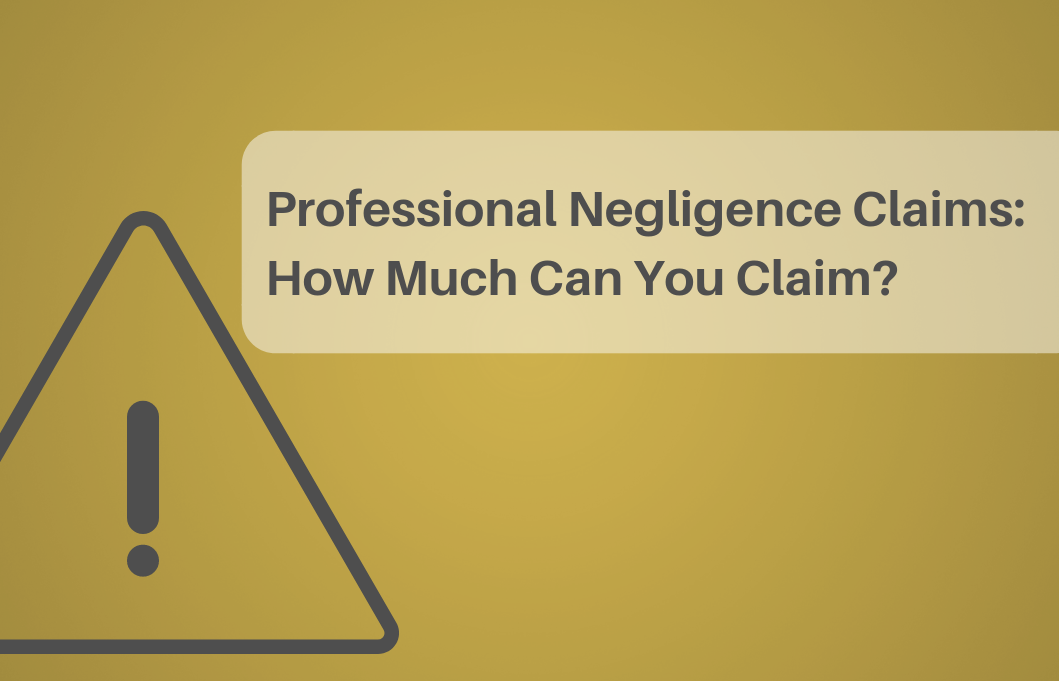 Professional Negligence Claims - how much can you claim